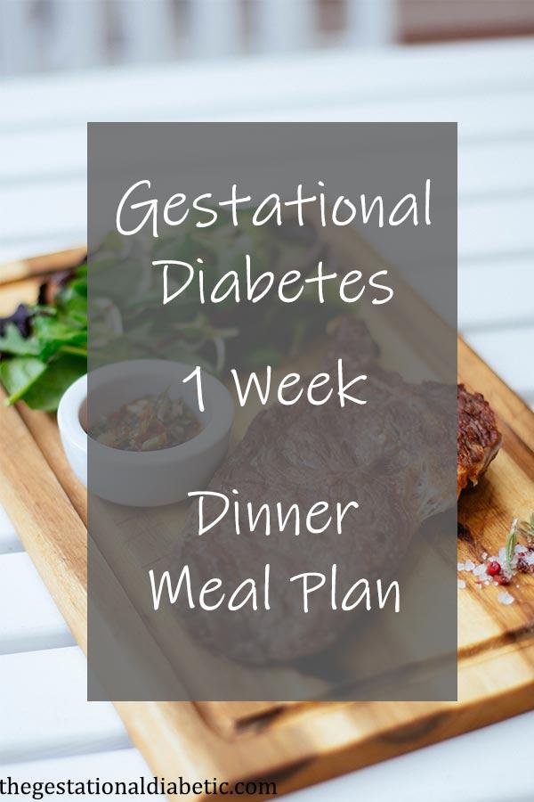 Gestational Diabetes Dinner Meal Plan 1 Week thegestationaldiabetic.com