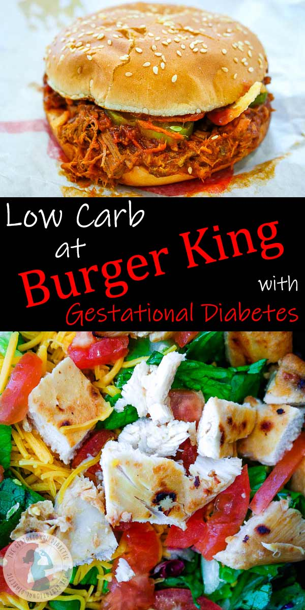 "Burger King pulled pork sandwich and salad with text ""Low Carb at Burger King with gestational diabetes"""
